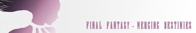 Fanfiction Final Fantasy - Merging Destinies