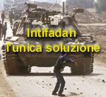 INTIFADAH L'UNICA SOLUZIONE
