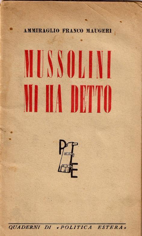 Mussolini mi ha detto Amm. F. Maugeri