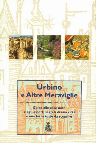 "Urbino and other Marvels"" and ""Urbino Lands Gastronomy Itineraries"